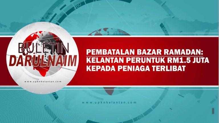 Kelantan peruntukkan RM1.5 juta kepada peniaga bazar Ramadan yang terkesan